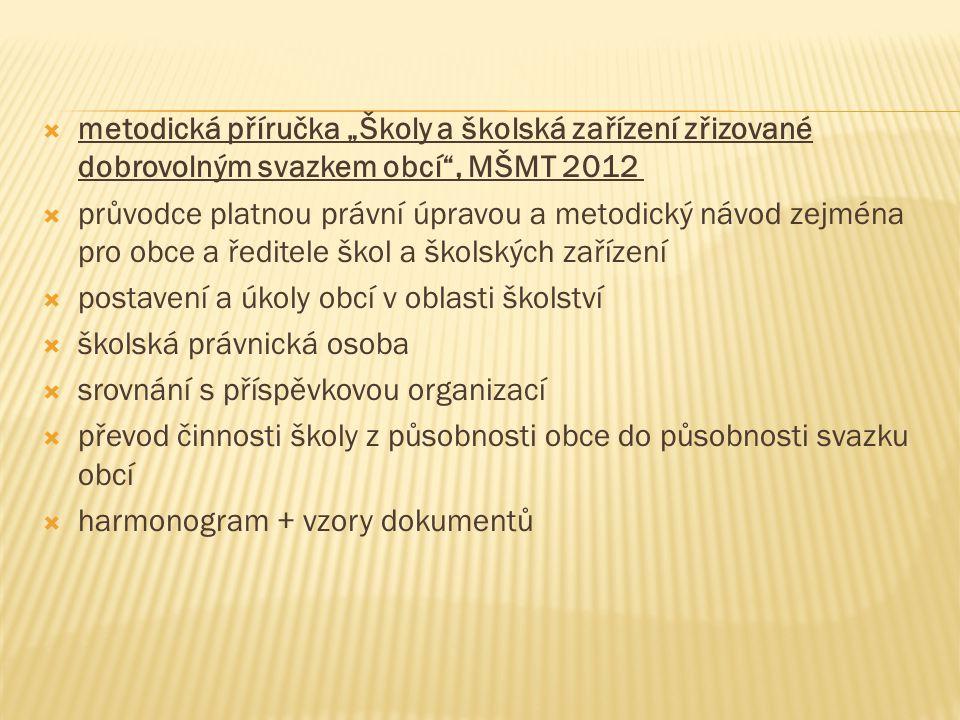 """ metodická příručka """"Školy a školská zařízení zřizované dobrovolným svazkem obcí"""", MŠMT 2012  průvodce platnou právní úpravou a metodický návod zejm"""