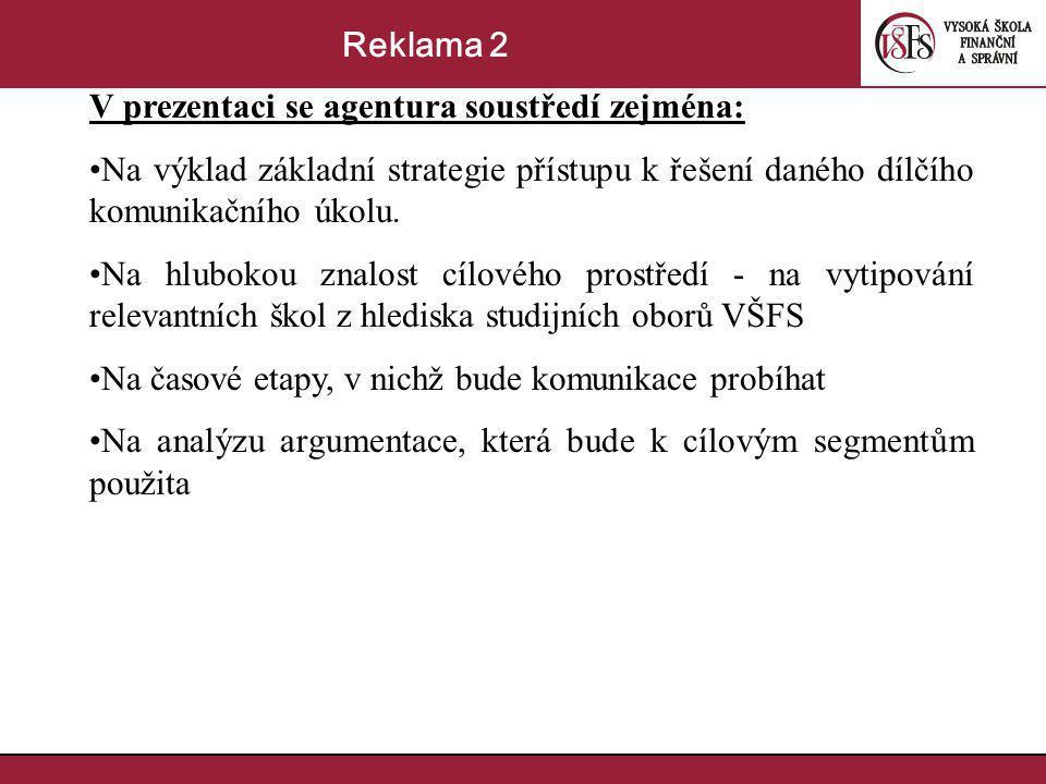 V prezentaci se agentura soustředí zejména: Na výklad základní strategie přístupu k řešení daného dílčího komunikačního úkolu. Na hlubokou znalost cíl