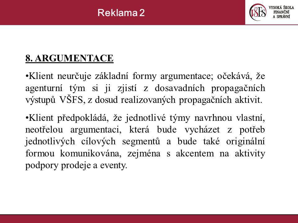 8. ARGUMENTACE Klient neurčuje základní formy argumentace; očekává, že agenturní tým si ji zjistí z dosavadních propagačních výstupů VŠFS, z dosud rea