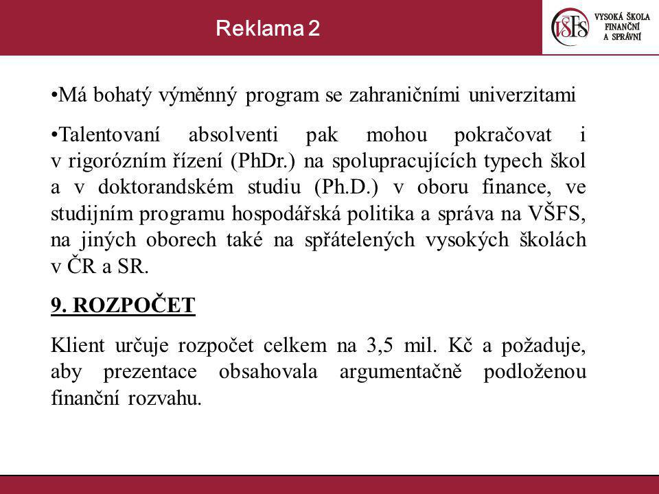 Má bohatý výměnný program se zahraničními univerzitami Talentovaní absolventi pak mohou pokračovat i v rigorózním řízení (PhDr.) na spolupracujících typech škol a v doktorandském studiu (Ph.D.) v oboru finance, ve studijním programu hospodářská politika a správa na VŠFS, na jiných oborech také na spřátelených vysokých školách v ČR a SR.