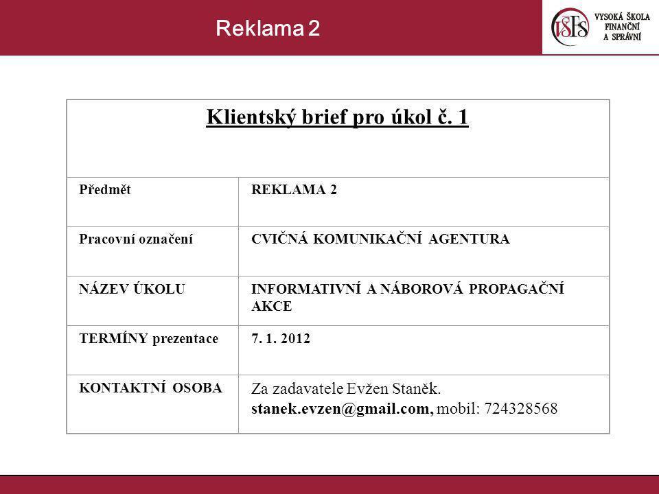 Klientský brief pro úkol č. 1 PředmětREKLAMA 2 Pracovní označeníCVIČNÁ KOMUNIKAČNÍ AGENTURA NÁZEV ÚKOLUINFORMATIVNÍ A NÁBOROVÁ PROPAGAČNÍ AKCE TERMÍNY