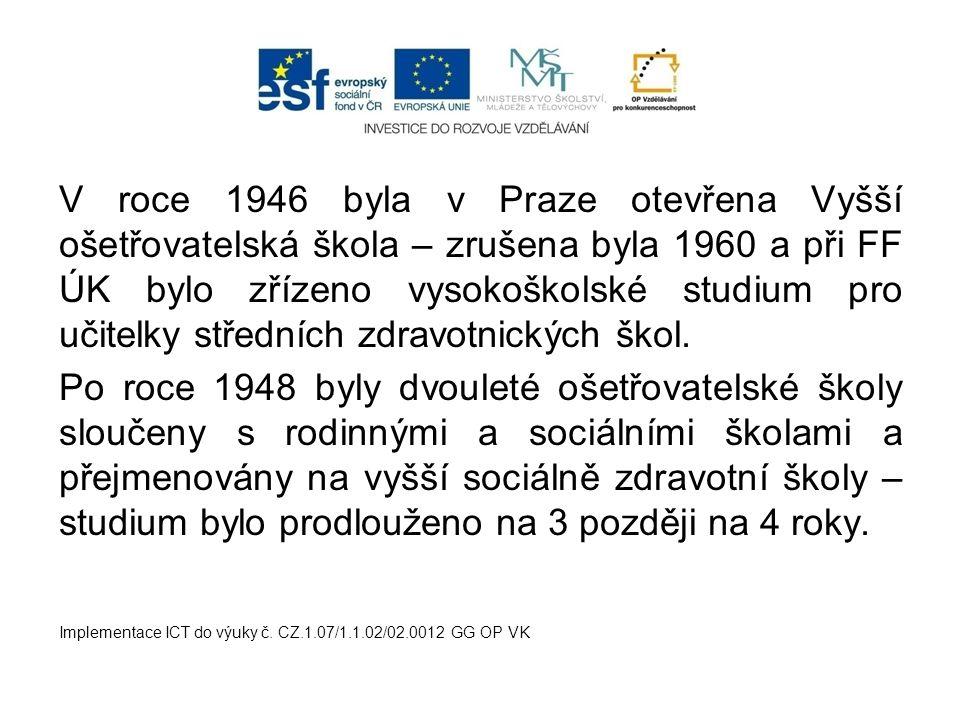 V roce 1946 byla v Praze otevřena Vyšší ošetřovatelská škola – zrušena byla 1960 a při FF ÚK bylo zřízeno vysokoškolské studium pro učitelky středních