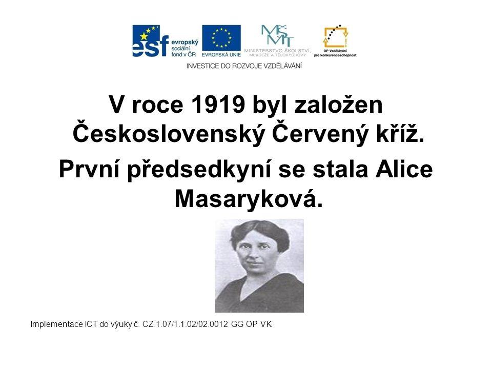 V roce 1919 byl založen Československý Červený kříž. První předsedkyní se stala Alice Masaryková. Implementace ICT do výuky č. CZ.1.07/1.1.02/02.0012
