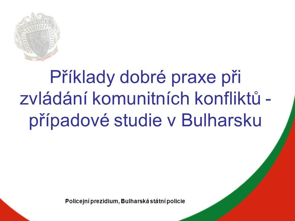 Příklady dobré praxe při zvládání komunitních konfliktů - případové studie v Bulharsku Policejní prezidium, Bulharská státní policie