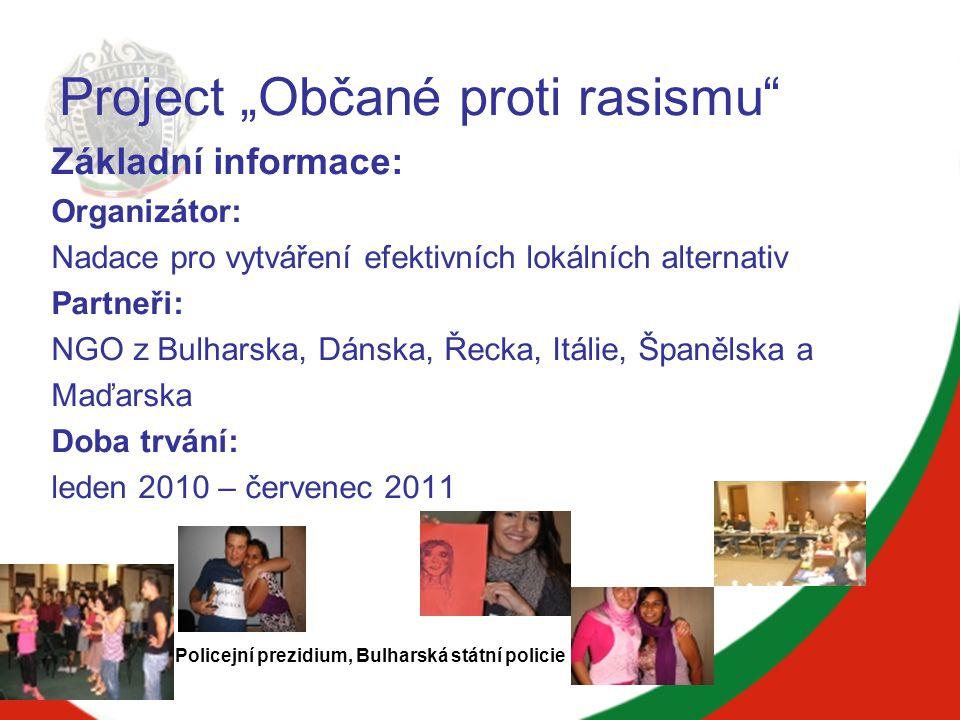 Všeobecný cíl projektu: ● Přispět k vymýcení rasismu mezi mladými lidmi Policejní prezidium, Bulharská státní policie