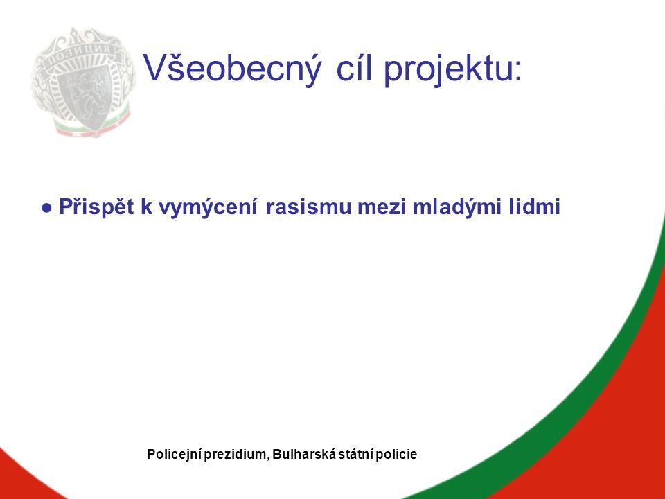 Filozofie projektu Životní prostředí Aktivní přístup ke vzdělání Boj proti korupci Dobročinnost Sociální inkluze Boj proti rasismu Lidská práva Policejní prezidium, Bulharská státní policie