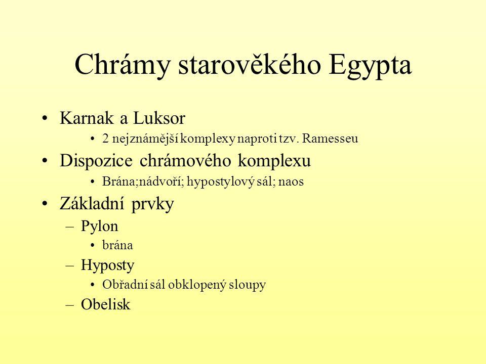 Chrámy starověkého Egypta Karnak a Luksor 2 nejznámější komplexy naproti tzv. Ramesseu Dispozice chrámového komplexu Brána;nádvoří; hypostylový sál; n