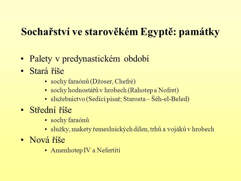 Sochařství ve starověkém Egyptě: památky Palety v predynastickém období Stará říše sochy faraónů (Džoser, Chefré) sochy hodnostářů v hrobech (Rahotep