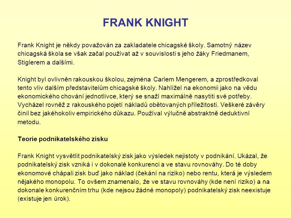 FRANK KNIGHT Frank Knight je někdy považován za zakladatele chicagské školy. Samotný název chicagská škola se však začal používat až v souvislosti s j