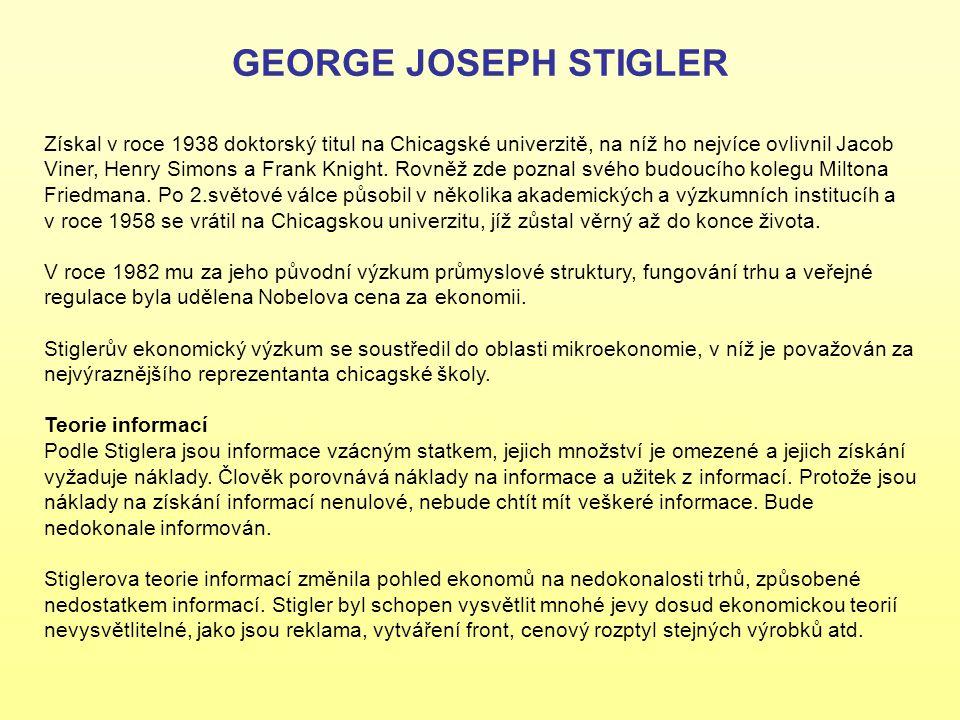 GEORGE JOSEPH STIGLER Získal v roce 1938 doktorský titul na Chicagské univerzitě, na níž ho nejvíce ovlivnil Jacob Viner, Henry Simons a Frank Knight.