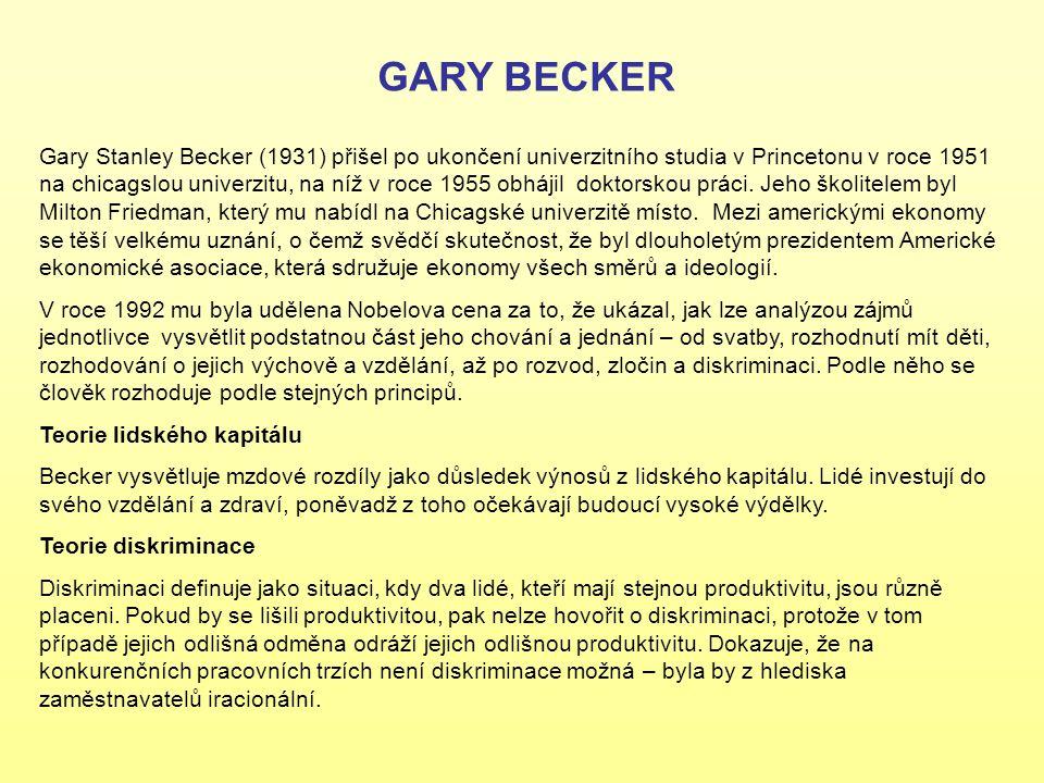 GARY BECKER Gary Stanley Becker (1931) přišel po ukončení univerzitního studia v Princetonu v roce 1951 na chicagslou univerzitu, na níž v roce 1955 o