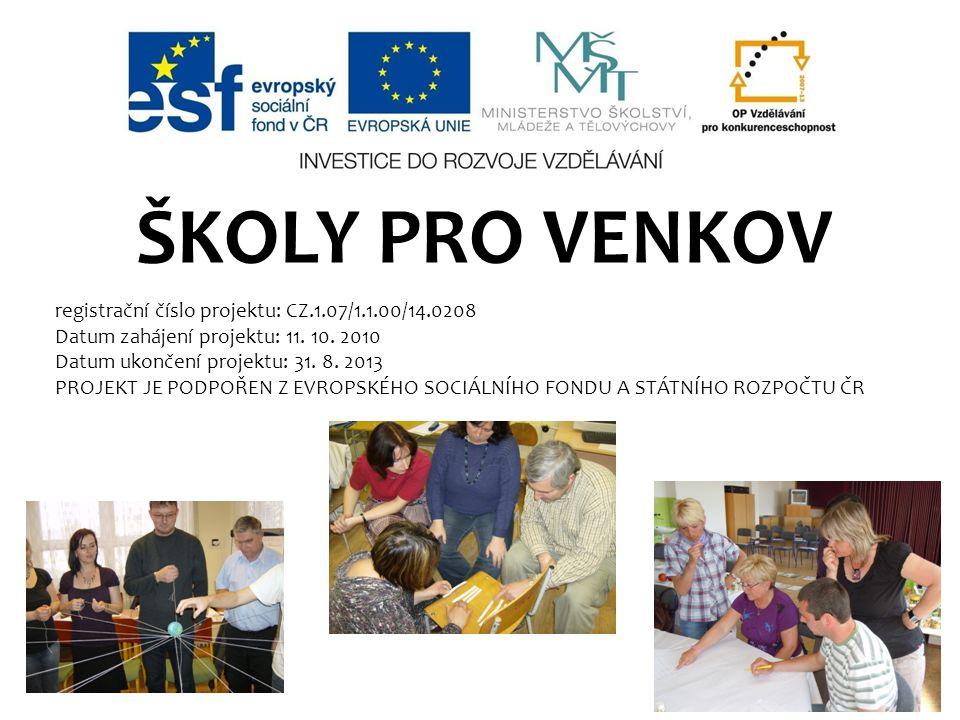 ŠKOLY PRO VENKOV registrační číslo projektu: CZ.1.07/1.1.00/14.0208 Datum zahájení projektu: 11. 10. 2010 Datum ukončení projektu: 31. 8. 2013 PROJEKT