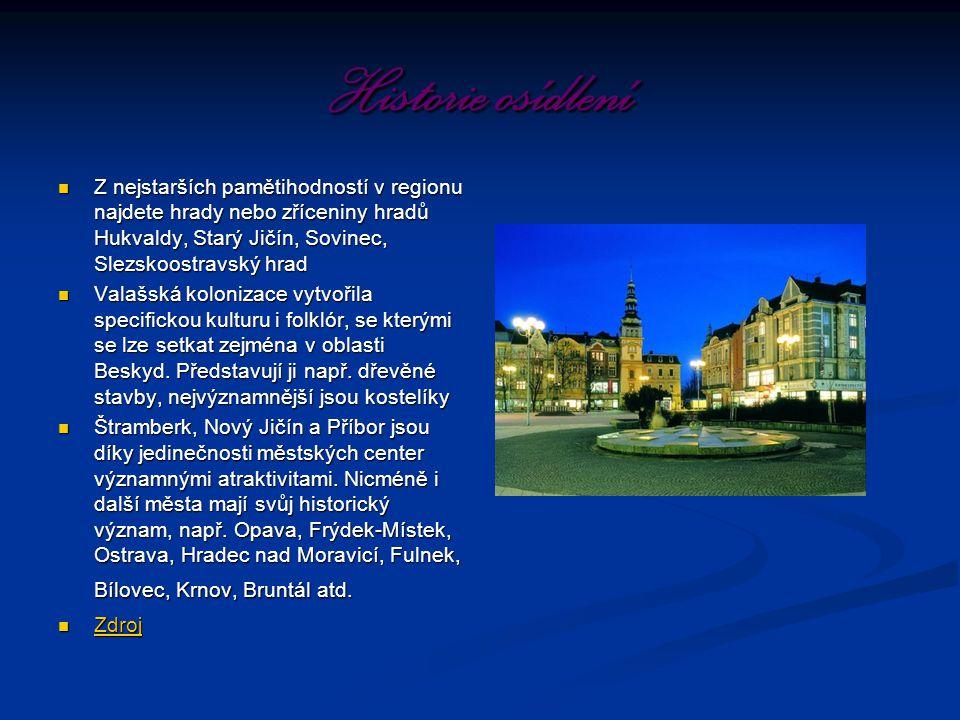 Historie osídlení Z nejstarších pamětihodností v regionu najdete hrady nebo zříceniny hradů Hukvaldy, Starý Jičín, Sovinec, Slezskoostravský hrad Z ne