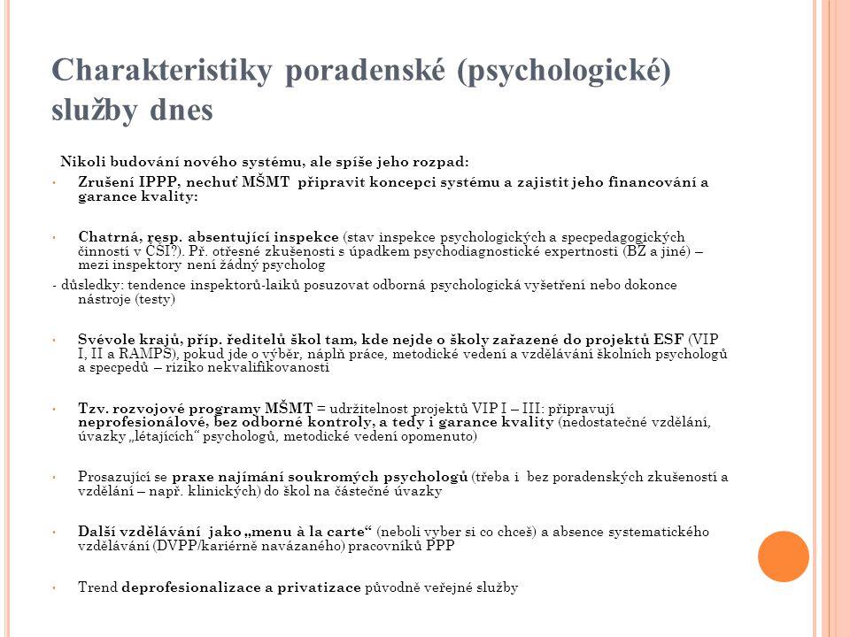 Charakteristiky poradenské (psychologické) služby dnes Nikoli budování nového systému, ale spíše jeho rozpad: Zrušení IPPP, nechuť MŠMT připravit konc