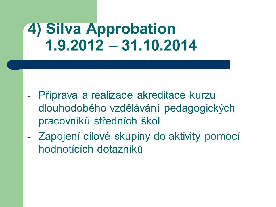4) Silva Approbation 1.9.2012 – 31.10.2014 - Příprava a realizace akreditace kurzu dlouhodobého vzdělávání pedagogických pracovníků středních škol - Zapojení cílové skupiny do aktivity pomocí hodnotících dotazníků