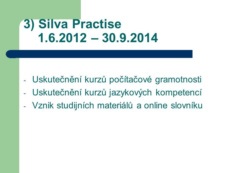 3) Silva Practise 1.6.2012 – 30.9.2014 - Uskutečnění kurzů počítačové gramotnosti - Uskutečnění kurzů jazykových kompetencí - Vznik studijních materiálů a online slovníku