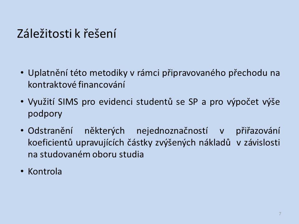 Záležitosti k řešení Uplatnění této metodiky v rámci připravovaného přechodu na kontraktové financování Využití SIMS pro evidenci studentů se SP a pro výpočet výše podpory Odstranění některých nejednoznačností v přiřazování koeficientů upravujících částky zvýšených nákladů v závislosti na studovaném oboru studia Kontrola 7
