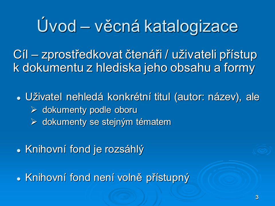 14 bibliografický záznam Validace = výběr, ověření a propojení termínů Katalog Výpověď je převedena do selekčního jazyka autoritní záznam Soubor autorit = slovník lexikálních jednotek tj.