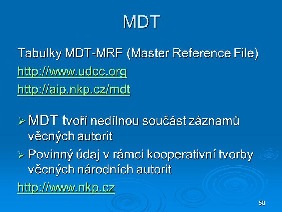 58 MDT Tabulky MDT-MRF (Master Reference File) http://www.udcc.org http://aip.nkp.cz/mdt  MDT t voří nedílnou součást záznamů věcných autorit  Povin