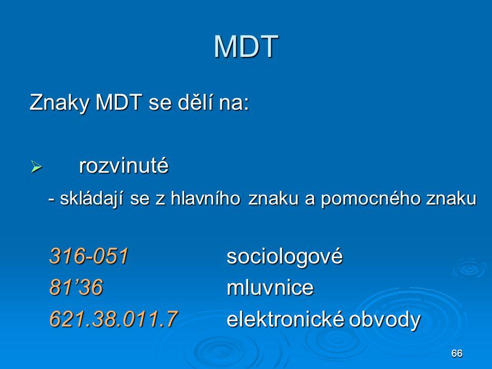 66 MDT Znaky MDT se dělí na:  rozvinuté - skládají se z hlavního znaku a pomocného znaku 316-051sociologové 81'36mluvnice 621.38.011.7elektronické ob