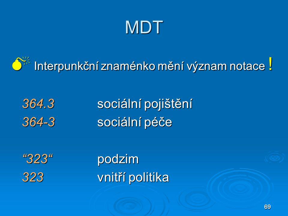 """69 MDT  Interpunkční znaménko mění význam notace ! 364.3sociální pojištění 364-3sociální péče """"323""""podzim 323vnitří politika"""