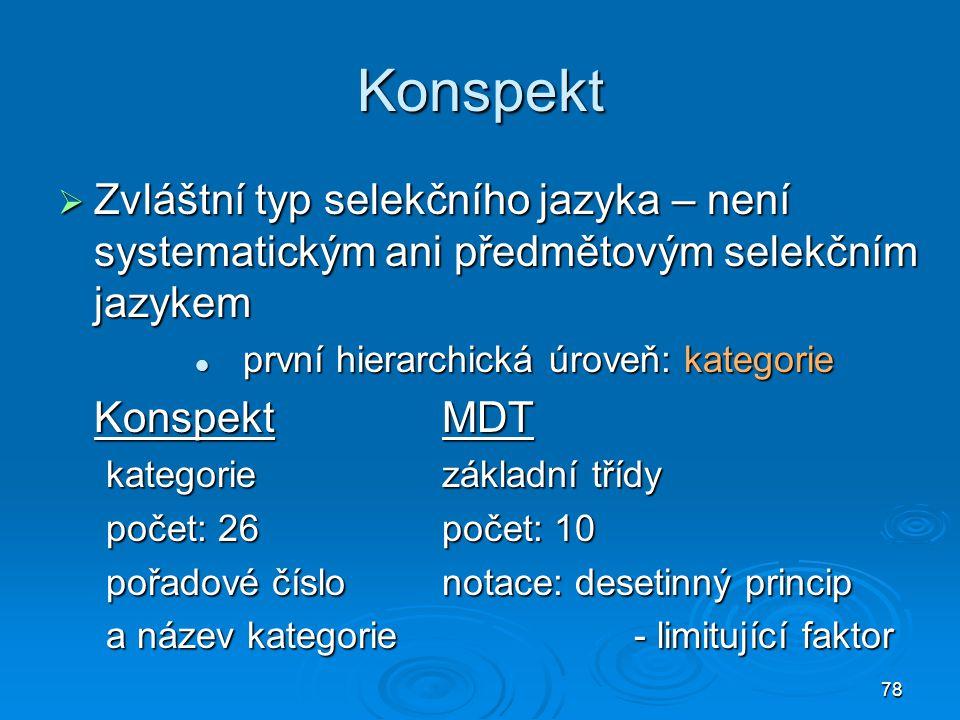 78 Konspekt  Zvláštní typ selekčního jazyka – není systematickým ani předmětovým selekčním jazykem první hierarchická úroveň: kategorie první hierarc