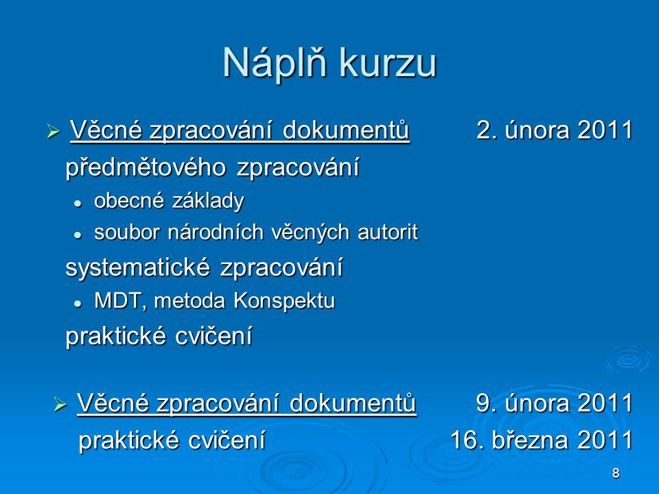 8 Náplň kurzu  Věcné zpracování dokumentů 2. února 2011 předmětového zpracování obecné základy obecné základy soubor národních věcných autorit soubor