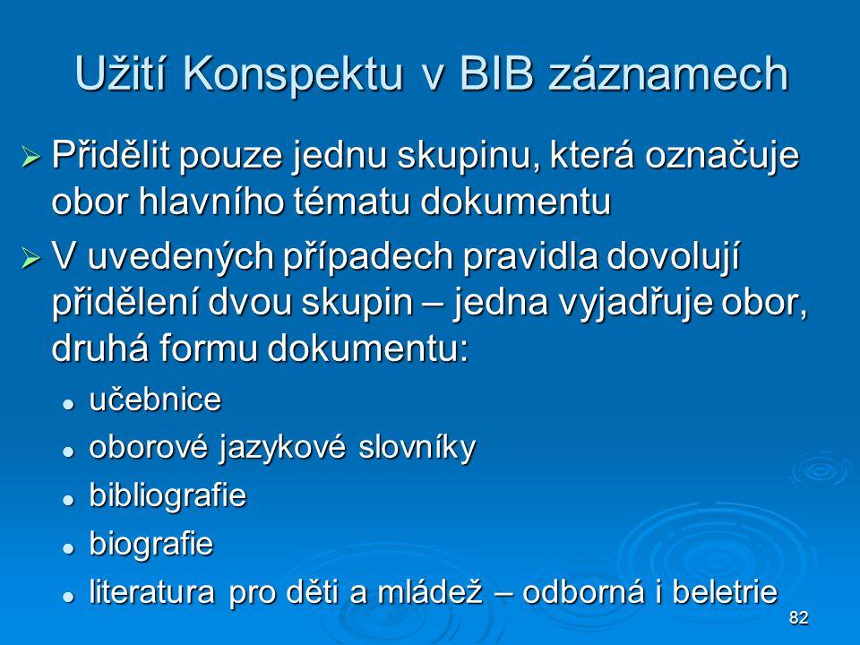 82 Užití Konspektu v BIB záznamech  Přidělit pouze jednu skupinu, která označuje obor hlavního tématu dokumentu  V uvedených případech pravidla dovo