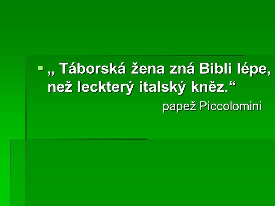""" """" Táborská žena zná Bibli lépe, než leckterý italský kněz."""" papež Piccolomini papež Piccolomini"""