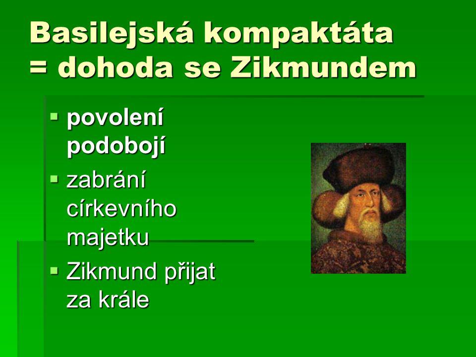 Basilejská kompaktáta = dohoda se Zikmundem  povolení podobojí  zabrání církevního majetku  Zikmund přijat za krále