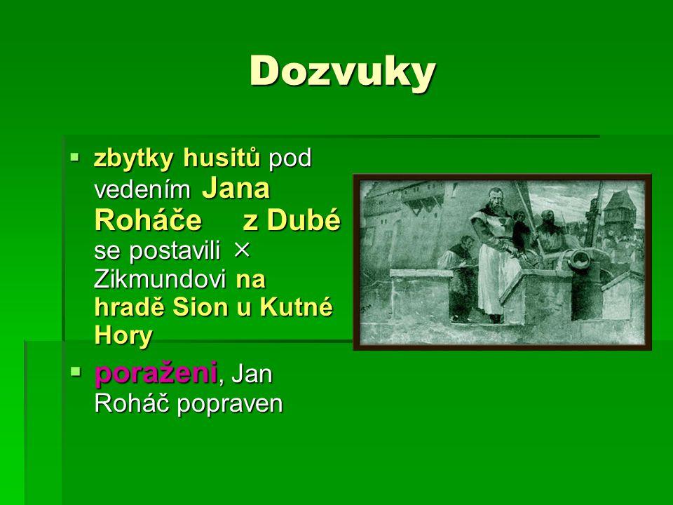 Dozvuky  zbytky husitů pod vedením Jana Roháče z Dubé se postavili  Zikmundovi na hradě Sion u Kutné Hory  poraženi, Jan Roháč popraven