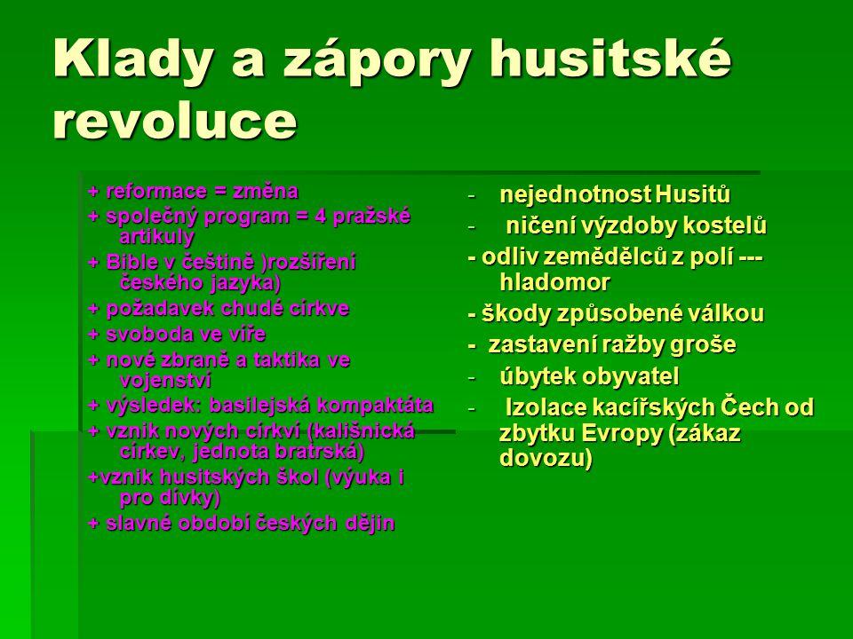 Klady a zápory husitské revoluce + reformace = změna + společný program = 4 pražské artikuly + Bible v češtině )rozšíření českého jazyka) + požadavek