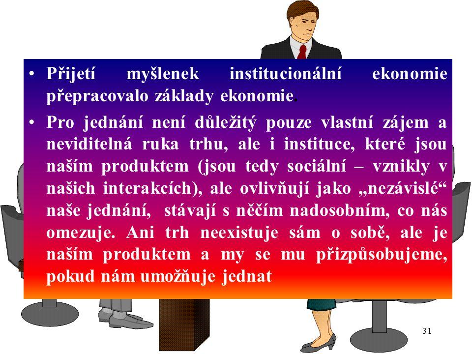 31 Přijetí myšlenek institucionální ekonomie přepracovalo základy ekonomie.