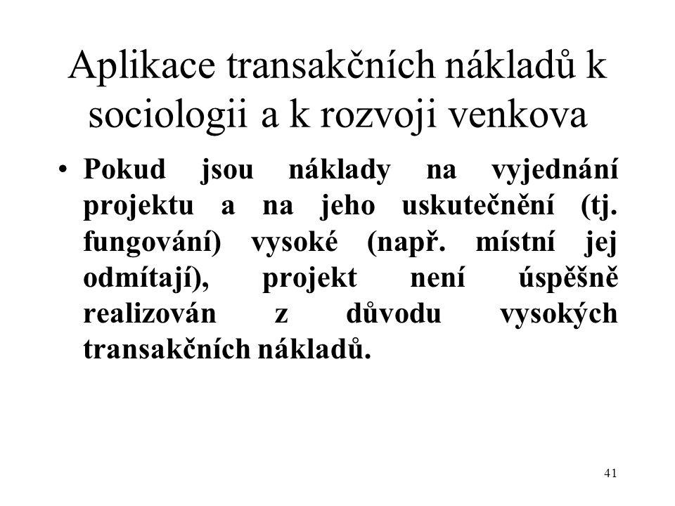 41 Aplikace transakčních nákladů k sociologii a k rozvoji venkova Pokud jsou náklady na vyjednání projektu a na jeho uskutečnění (tj.