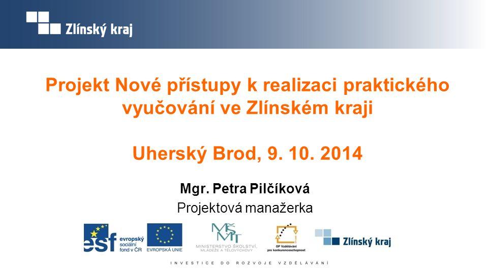 Projekt Nové přístupy k realizaci praktického vyučování ve Zlínském kraji Uherský Brod, 9. 10. 2014 Mgr. Petra Pilčíková Projektová manažerka