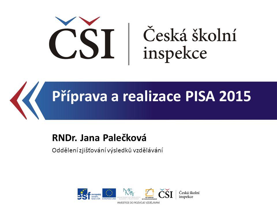 Hlavní testovaná oblast v roce 2015: PŘÍRODOVĚDNÁ GRAMOTNOST Nově: GRAMOTNOST V OBLASTI TÝMOVÉHO ŘEŠENÍ PROBLÉMŮ (Collaborative Problem Solving) dotazníky pro učitele elektronické testování PISA 2015 Příprava a realizace PISA 2015