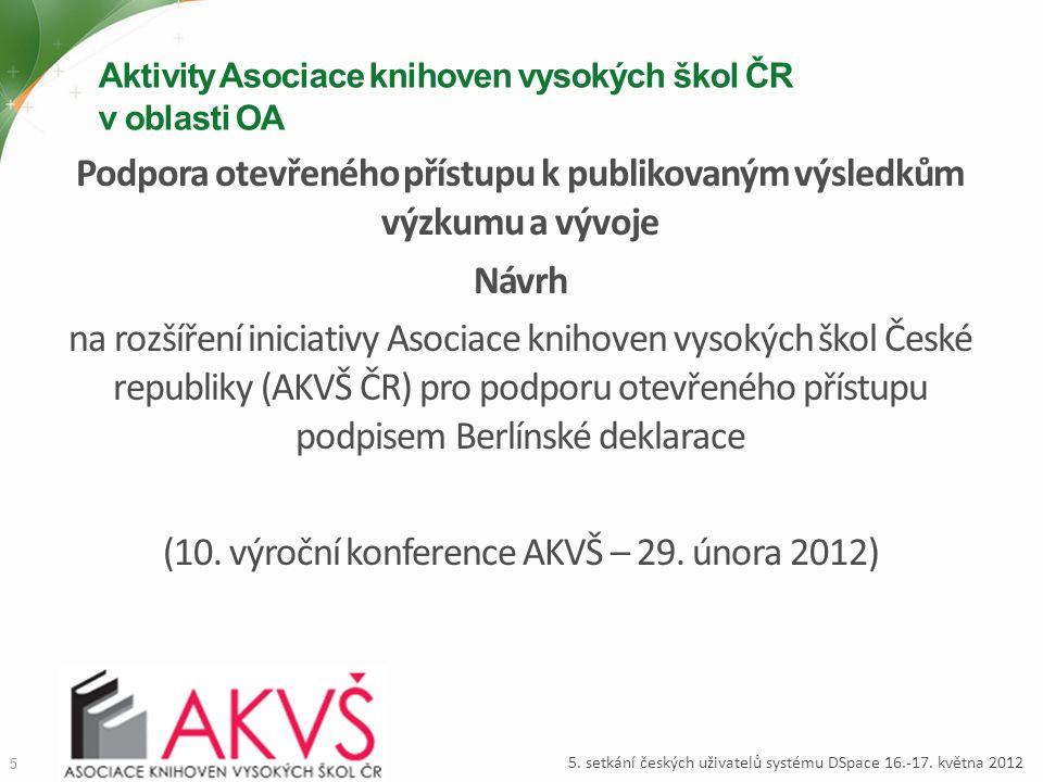 Aktivity Asociace knihoven vysokých škol ČR v oblasti OA Podpora otevřeného přístupu k publikovaným výsledkům výzkumu a vývoje Návrh na rozšíření inic