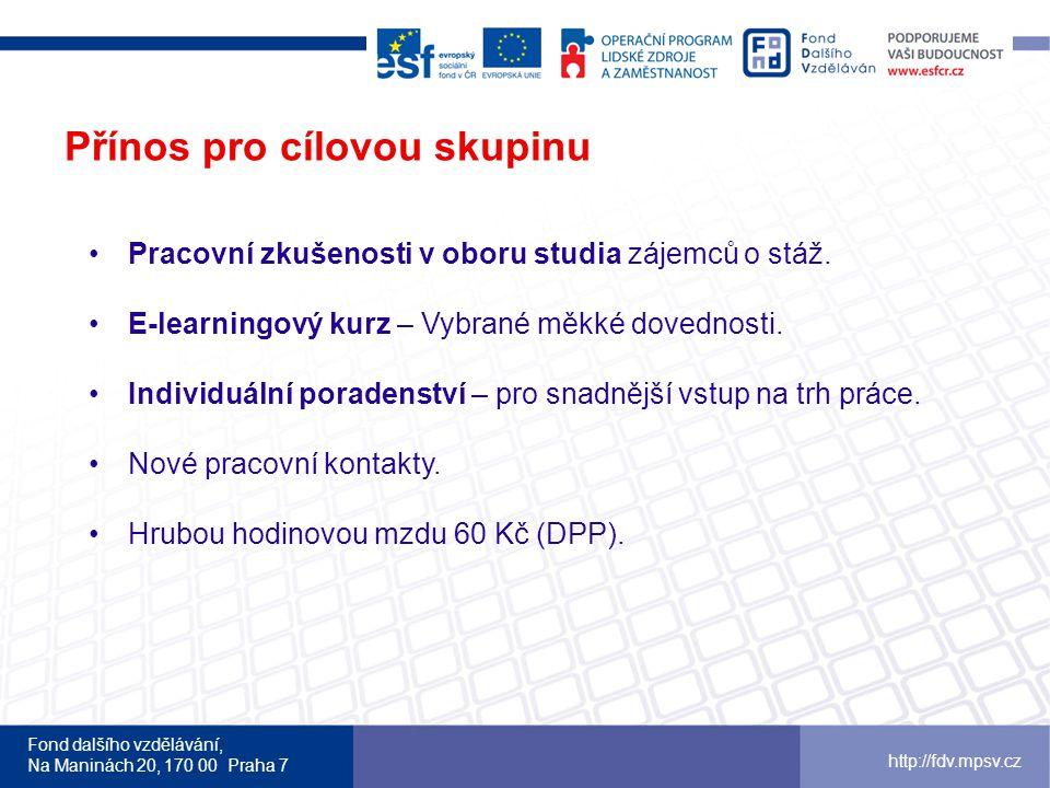 Fond dalšího vzdělávání, Na Maninách 20, 170 00 Praha 7 http://fdv.mpsv.cz Přínos pro cílovou skupinu Pracovní zkušenosti v oboru studia zájemců o stáž.