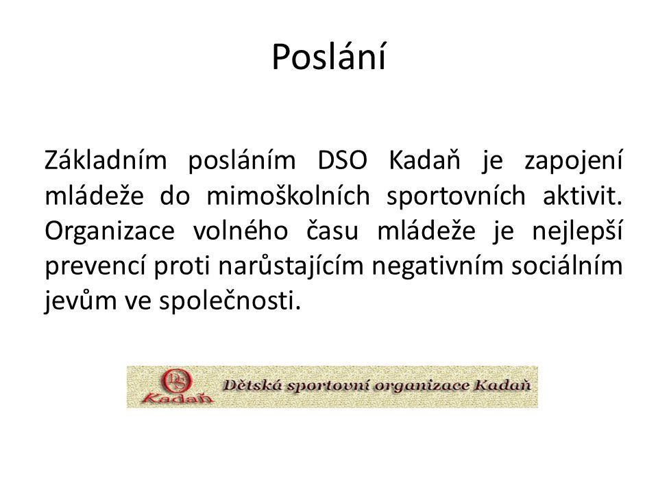Poslání Základním posláním DSO Kadaň je zapojení mládeže do mimoškolních sportovních aktivit. Organizace volného času mládeže je nejlepší prevencí pro