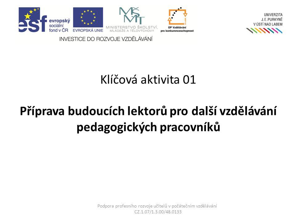 Klíčová aktivita 01 Příprava budoucích lektorů pro další vzdělávání pedagogických pracovníků Podpora profesního rozvoje učitelů v počátečním vzdělávání CZ.1.07/1.3.00/48.0133