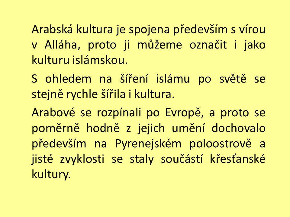 Arabská kultura je spojena především s vírou v Alláha, proto ji můžeme označit i jako kulturu islámskou. S ohledem na šíření islámu po světě se stejně