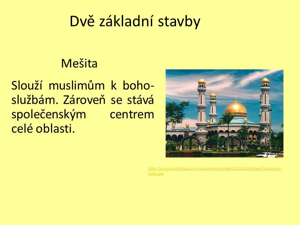 Dvě základní stavby Slouží muslimům k boho- službám. Zároveň se stává společenským centrem celé oblasti. Mešita http://www.muslimblog.co.in/wp-content