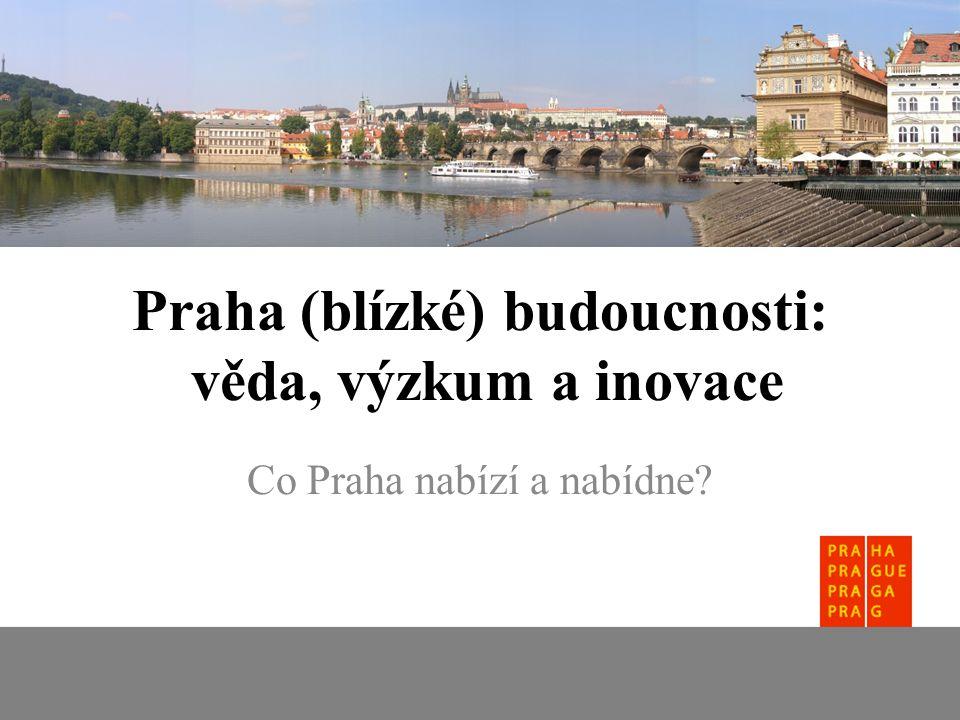 Praha (blízké) budoucnosti: věda, výzkum a inovace Co Praha nabízí a nabídne
