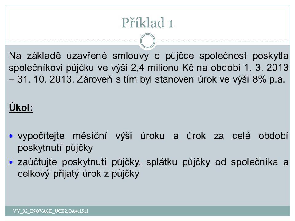Příklad 1 Na základě uzavřené smlouvy o půjčce společnost poskytla společníkovi půjčku ve výši 2,4 milionu Kč na období 1. 3. 2013 – 31. 10. 2013. Zár