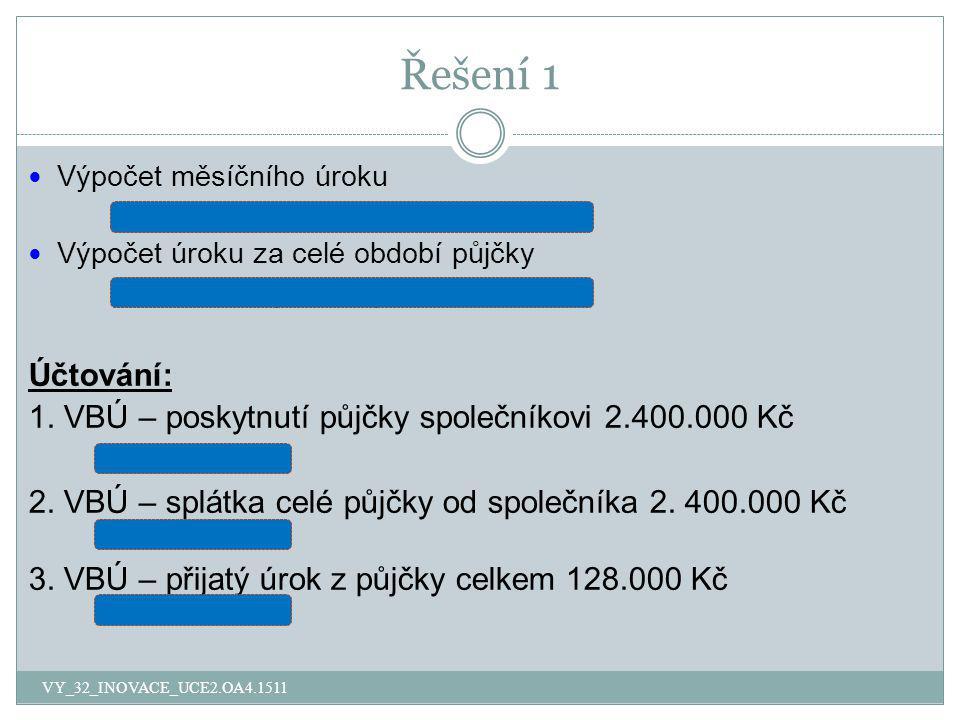 Řešení 1 Výpočet měsíčního úroku (2.400.000 x 0,08) / 12 = 16.000 Kč Výpočet úroku za celé období půjčky 16.000 x 8 (měsíců) = 128.000 Kč Účtování: 1.