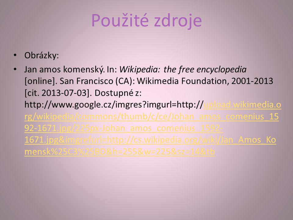 Použité zdroje Obrázky: Jan amos komenský.In: Wikipedia: the free encyclopedia [online].