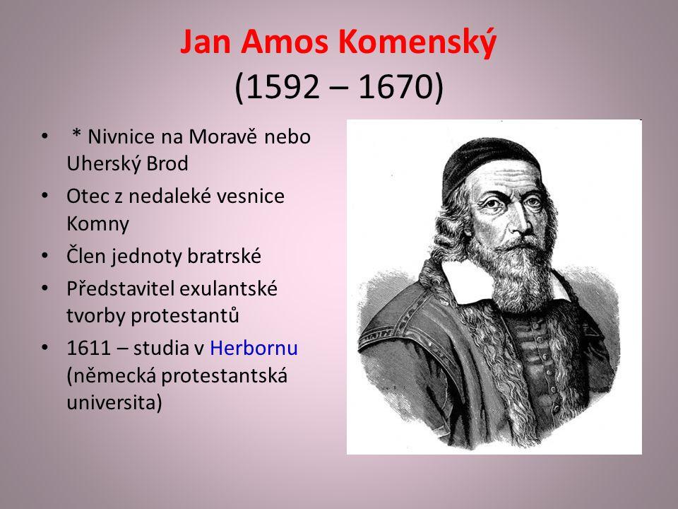 Jan Amos Komenský (1592 – 1670) * Nivnice na Moravě nebo Uherský Brod Otec z nedaleké vesnice Komny Člen jednoty bratrské Představitel exulantské tvorby protestantů 1611 – studia v Herbornu (německá protestantská universita)