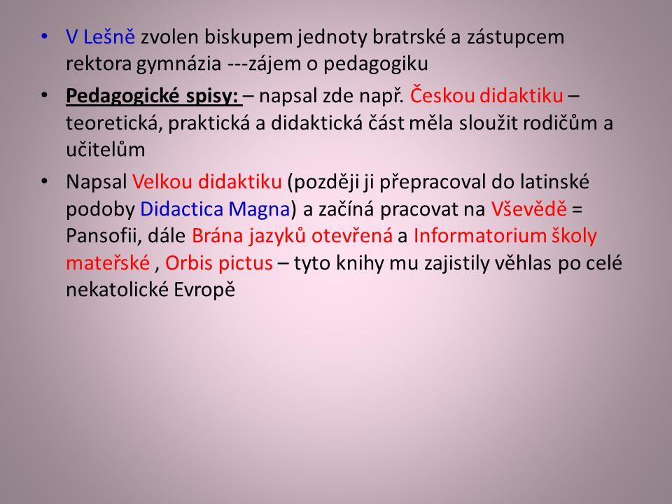 V Lešně zvolen biskupem jednoty bratrské a zástupcem rektora gymnázia ---zájem o pedagogiku Pedagogické spisy: – napsal zde např.