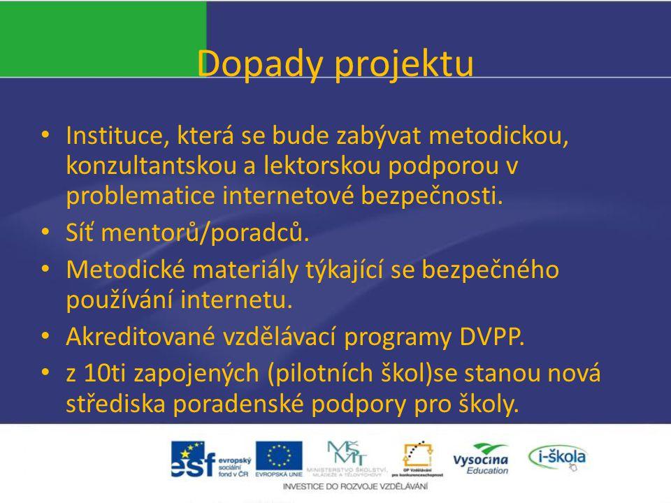 Dopady projektu Instituce, která se bude zabývat metodickou, konzultantskou a lektorskou podporou v problematice internetové bezpečnosti.