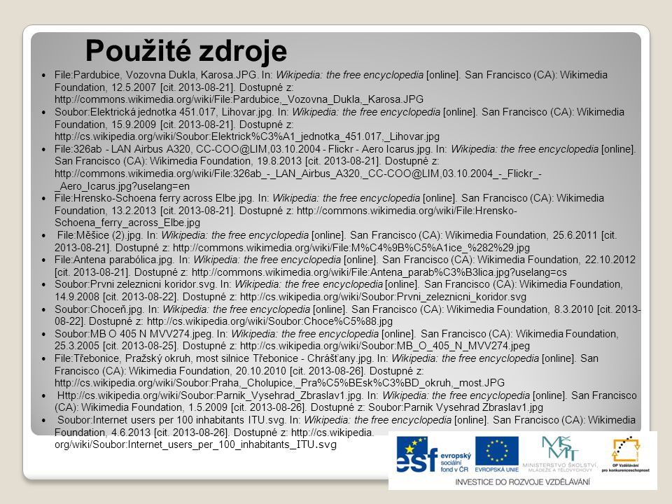 Použité zdroje File:Pardubice, Vozovna Dukla, Karosa.JPG. In: Wikipedia: the free encyclopedia [online]. San Francisco (CA): Wikimedia Foundation, 12.